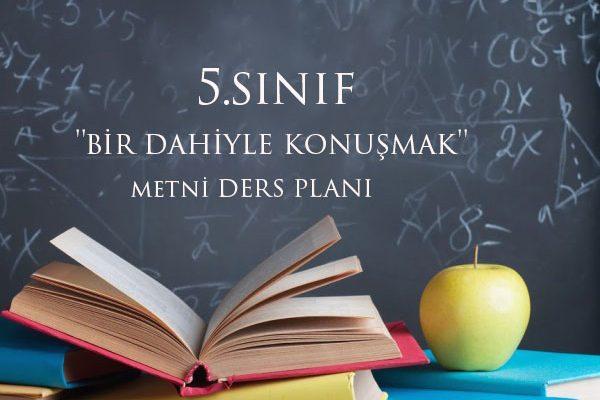 5.Sınıf Türkçe ''Bir Dahiyle Konuşmak'' Metninin Ders Planı