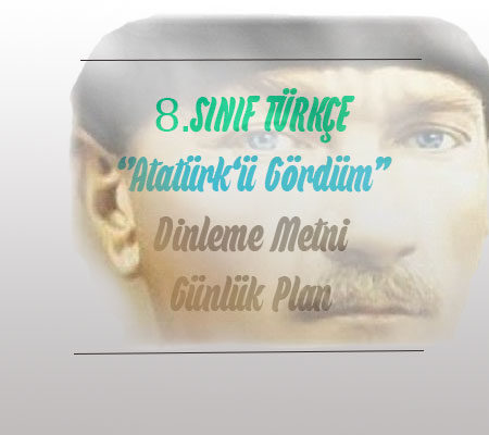 8.Sınıf Atatürk'ü Gördüm Dinleme Metni