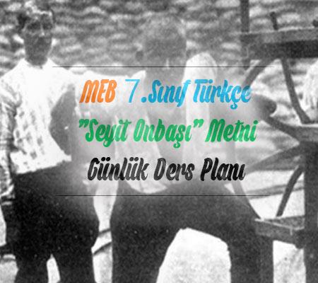 7.Sınıf Türkçe Seyit Onbaşı Ders Planı